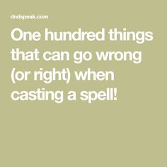 One hundred things that can go wrong (or right) when casting a spell!