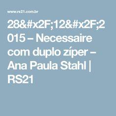 28/12/2015 – Necessaire com duplo zíper – Ana Paula Stahl  | RS21
