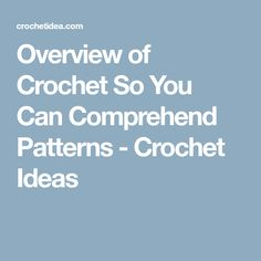 Overview of Crochet So You Can Comprehend Patterns - Crochet Ideas