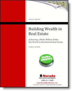 Building Wealth in Real Estate  Real estate is the most powerful way to accumulate wealth, and more people have become millionaires through real estate than any other means. This free report will show you a very simple plan that will create long term wealth for you and your family. The plan is very scalable, which means you can do more or less in order to achieve your wealth and income goals at your own pace.  Download Building Wealth in Real Estate Now!