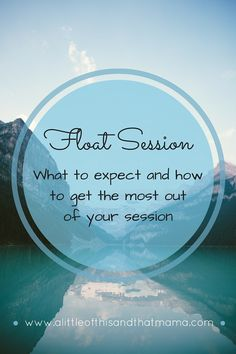 Float Session http://www.alittleofthisandthatmama.com/float-session/ What to expect during a Float Tank or Sensory Deprivation Session