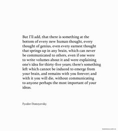 Every word he says resonates deeply within me.. Fyodor Dostoyevsky just says it all.