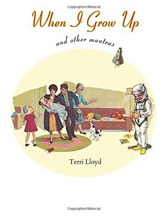 When I Grow Up and other mantras by Terri Lloyd http://www.amazon.com/dp/069263391X/ref=cm_sw_r_pi_dp_rQOfxb174A0NA