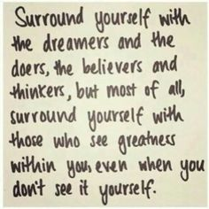 Surround yourself with...