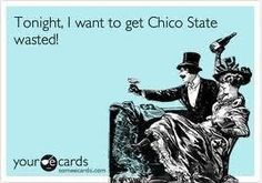 Which means you're either going to jail or the hospital. Chico state wasted.