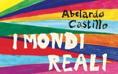 """Del Vecchio editore pubblica una fantastica raccolta di racconti di Abelardo Castillo dal titolo """"I mondi reali""""."""