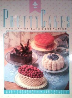 Pretty Cakes: The Art of Cake Decorating by Mary Goodbody