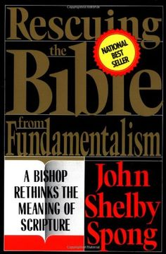 Rescuing the Bible from Fundamentalism: A Bishop Rethinks the Meaning of Scripture by John Shelby Spong http://www.amazon.com/dp/0060675187/ref=cm_sw_r_pi_dp_wL0Mub1H2FZY3