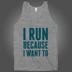 I Run Because I Want To on an Athletic Grey Tank Top $ 24.00 I run because setting a new PR is one FREAKING awesome feeling! It just makes me want to push myself even harder every single day so that I can feel experience the feeling over and over again. Digitally printed on American Apparel's athletic tri-blend tank top. You'll love it's classic fit and ultra-soft feel. 50% Polyester / 25% Rayon / 25% Cotton.