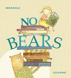 NO BEARS, by Meg Mckinlay with illustrations by Leila Rudge. Ella is tired of bears in books and wants her story to have NO BEARS! But, it's not as easy as she thinks...