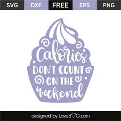 *** FREE SVG CUT FILE for Cricut, Silhouette and more ***Calories don't count on the weekend