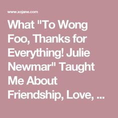 """What """"To Wong Foo, Thanks for Everything! Julie Newmar"""" Taught Me About Friendship, Love, and Womanhood"""