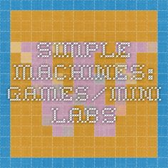 Simple Machines: Games/Mini labs