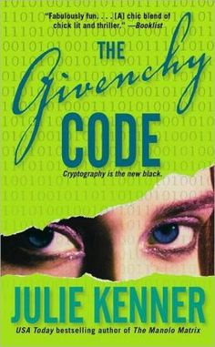 The Givenchy Code (Codebreaker Trilogy Series #1) by Julie Kenner. Click on the cover to see if the book's available at Otis Library.