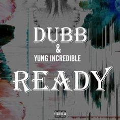 "NEW MUSIC ALERT: Yung Incredible Drops ""Ready"" Ft. DUBB"
