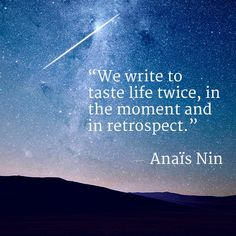 """We write to taste life twice, in the moment and in retrospect."" — Anaïs Nin - Google Search"