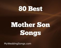 A Mothers Love For Her Son Is Expressed With Our List Of Mother Songs