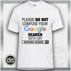 Please Do Not Confuse Your Google Search With My Nursing Degree Tshirt Size S-3XL //Price: $12 Gift Custom Tee Shirt Dress //     #Desains #Tees #Shirt #Dress
