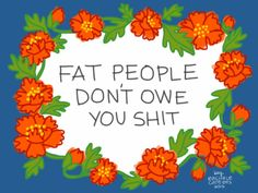 Fat people don't owe you anything at all.