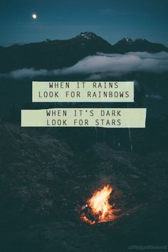 Stay positive. When it rains look for rainbows, when it's dark look for stars. Great quote!