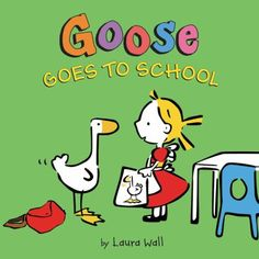 Goose goes to school by Laura Wall. Goose follows Sophie to school.