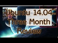 Ubuntu 14.04 Three Month Review - YouTube