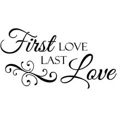 Wall Quotes First Love Last Love ❤ liked on Polyvore featuring words, quotes, text, backgrounds, fillers, phrases and saying
