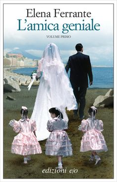 L'amica genial or My Brilliant Friend -- Elena Ferrante