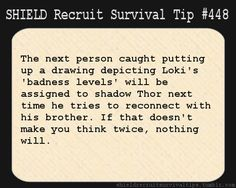 S.H.I.E.L.D. Recruit Survival Tip #448:The next person caught putting up a drawing depicting Loki's 'badness levels' will be assigned to shadow Thor next time he tries to reconnect with his brother. If that doesn't make you think twice, nothing will. [Submitted by elkian]