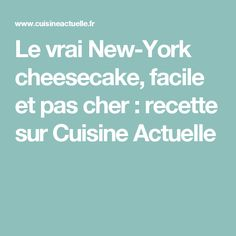Le vrai New-York cheesecake, facile et pas cher : recette sur Cuisine Actuelle