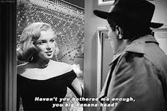 """""""Haven't you bothered me enough you big banana head?""""  Marilyn Monroe as Angela Phinlay in 'The Asphalt Jungle'"""