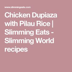 Chicken Dupiaza with Pilau Rice | Slimming Eats - Slimming World recipes