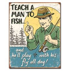 Teach A Man To Fish Play With His Fly Tin Sign | Funny Wall Decor | RetroPlanet.com