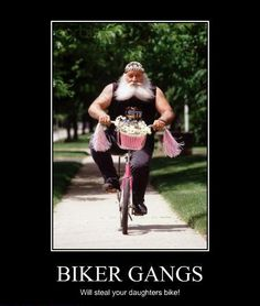Biker Gangs  so this is who stole my bike!!!!!!