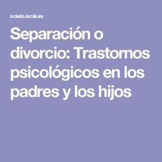Separación o divorcio: Trastornos psicológicos en los padres y los hijos