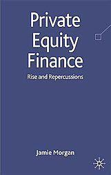 Private Equity Finance. Rise and Repercussions by Jamie Morgan: Palgrave Macmillan, London 9780230207103 Hardcover, First Edition - Books for Amnesty Bristol