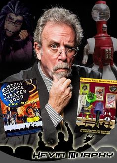 Kevin Murphy, best known as Tom Servo on Mystery Science Theater 3000 (MST3K).