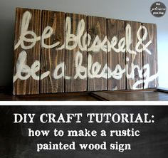 """Step-by-step tutorial: how to make a rustic painted wood sign. This one features the hand painted quote: """"be blessed and be a blessing"""". Diy Projects Using Wood, Diy Craft Projects, Diy Crafts, Pallet Projects, Pallet Ideas, Craft Ideas, Painting Quotes, Painting On Wood, Painted Wood Signs"""