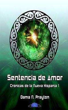 Crónicas de la Nueva Hispania 1º Sentencia de Amor