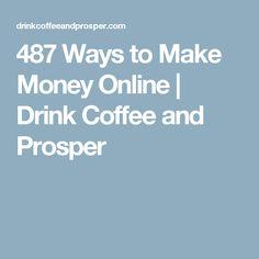 487 Ways to Make Money Online | Drink Coffee and Prosper