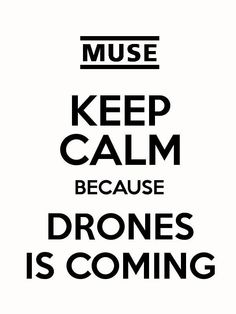 i can't keep calm it's coming on my birthday!!!!! XD #MuseDrones