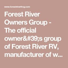 Forest River Owners Group - The official owner's group of Forest River RV, manufacturer of world-class recreational vehicles.