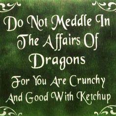 Dragons will eat yo ass.
