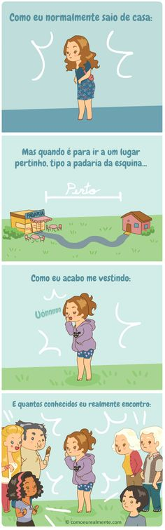 I am pretty sure that this is in Spanish, and I don't speak Spanish, but it has something to do with leaving the house and looking and no one sees you, but when you look like crap, you see everybody.