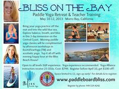 Morro Bay, CA Paddle Yoga Retreat & Teacher Training  Bring your yoga practice off the mat and into the wild blue sea. Explore balance, breath and bliss in this 3 day immersion on the Central Coast. Morn… Click flyer for more >>