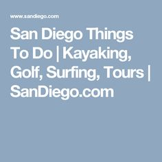 San Diego Things To Do | Kayaking, Golf, Surfing, Tours | SanDiego.com