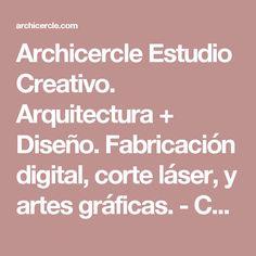 Archicercle Estudio Creativo. Arquitectura + Diseño. Fabricación digital, corte láser, y artes gráficas. -   Corte y grabado laser-