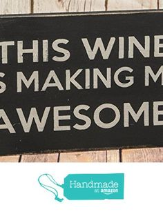 """Hand Painted """"This Wine is Making Me Awesome"""" Wood Sign from DesignedSigns http://www.amazon.com/dp/B015JO982M/ref=hnd_sw_r_pi_dp_II-uwb1285N2P #handmadeatamazon"""