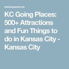 KC Going Places: 500+ Attractions and Fun Things to do in Kansas City - Kansas City