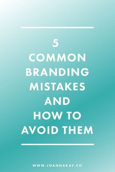 5 Common Branding Mistakes and How to Avoid Them. Are you making these classic branding mistakes?